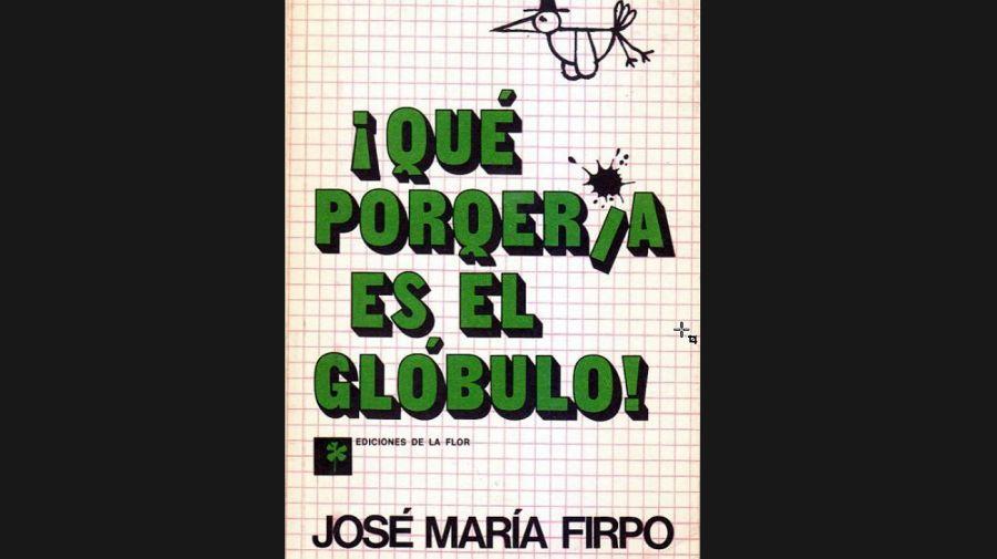 ¡Qué porquería es el glóbulo!, el libro de José María Firpo.