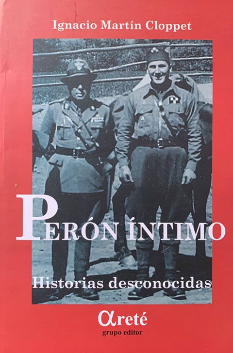 Perón íntimo. Historias desconocidas. De Ignacio Martín Cloppet