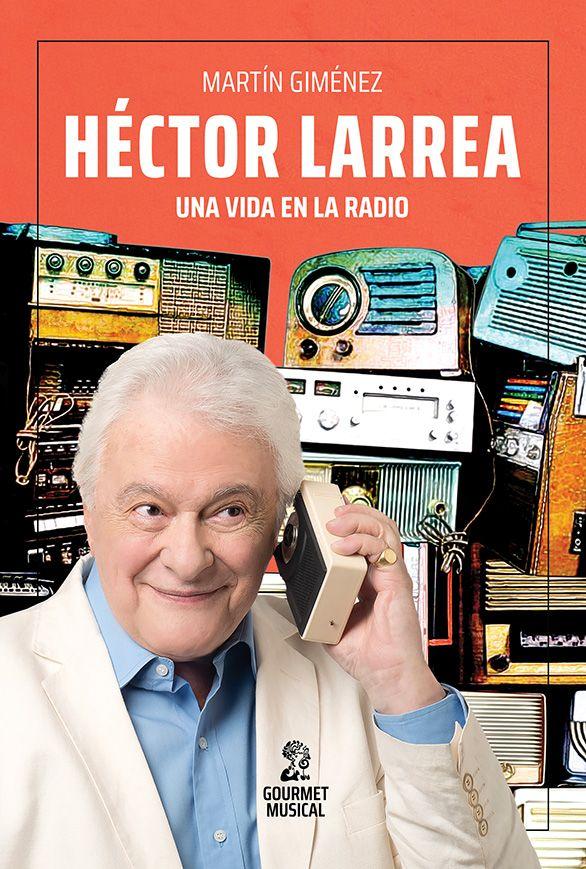 Héctor Larrea. Una vida en la radio