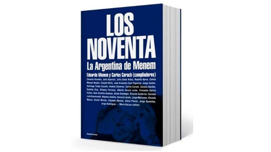 Los 90, la Argentina de Menem. El libro de Carlos Corach.