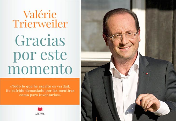 En Gracias por este momento, Valérie Trierweiler cuenta cómo se enteró de que su compañero de vida, el presidente François Hollande, que visitó nuestro país esta semana, vivía un romance con la joven