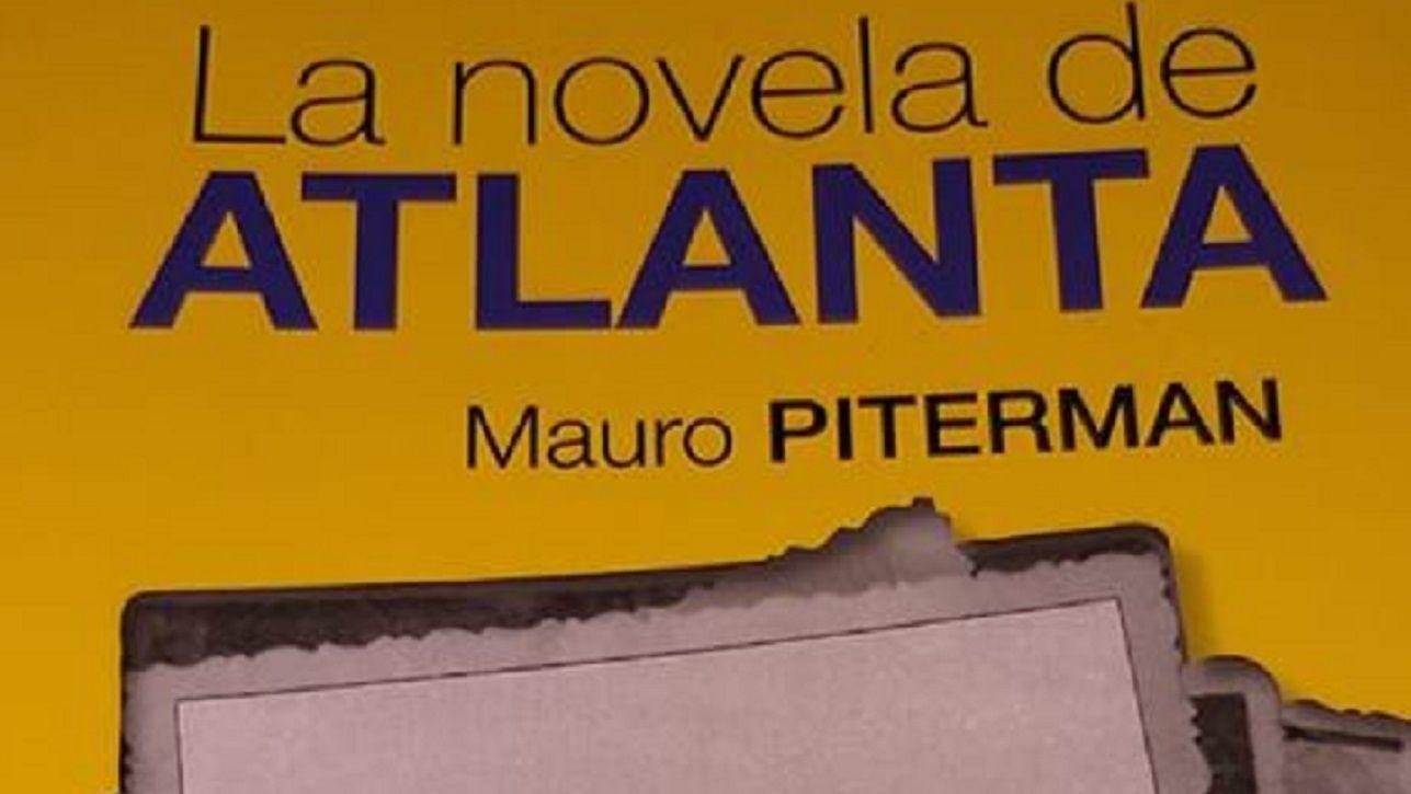La novela de Atlanta de Mauro Piterman