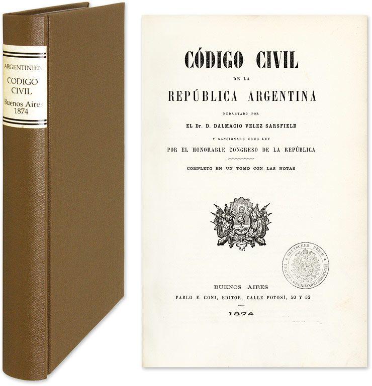 Codigo Civil de la Republica Argentina, Redacto por el Dr D Dalmacio. Argentina, Dalmacio Velez Sarsfield