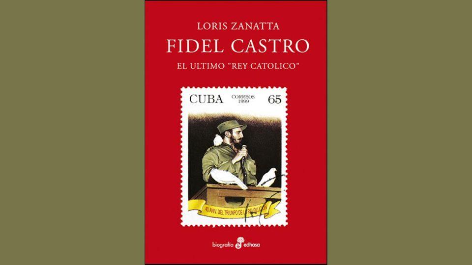 Loris Zanatta, Fidel Castro, el ùltimo rey católico.